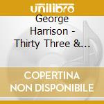George Harrison - Thirty Three & 1/3 cd musicale di HARRISON GEORGE