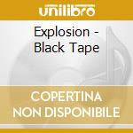 Black tape cd musicale di Explosion