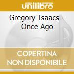 ONCE AGO cd musicale di ISAACS GREGORY