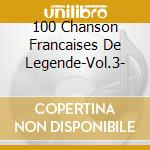 100 Chanson Francaises De Legende-Vol.3- cd musicale