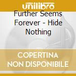 Hide nothing cd musicale di Further seems forever