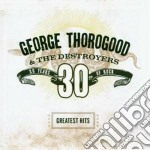 30 YEARS OF ROCK/GREATEST HITS cd musicale di George Thorogood