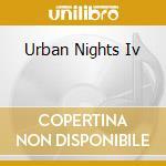 URBAN NIGHTS IV cd musicale di URBAN NIGHTS