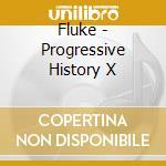 Fluke - Progressive History X cd musicale di Fluke