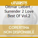 Ottmar Liebert - Surrender 2 Love Best Of Vol.2 cd musicale