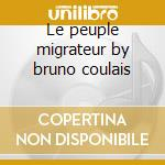 Le peuple migrateur by bruno coulais cd musicale di Ost