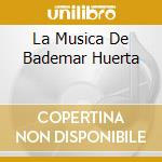 LA MUSICA DE BADEMAR HUERTA cd musicale di FENDER FREDDY