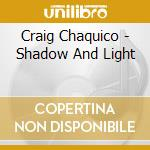 Craig Chaquico - Shadow And Light cd musicale di Craig Chaquico