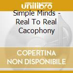 Simple Minds - Real To Real Cacophony cd musicale di SIMPLE MINDS