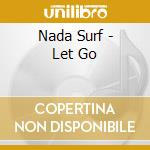 LET GO-LIMITED EDITION cd musicale di NADA SURF