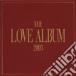 THE LOVE ALBUM 2003 (2CDx1) cd musicale di ARTISTI VARI