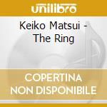 THE RING cd musicale di MATZUI KEIKO