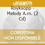 Melody a.m.-ltd cd musicale di Royksopp