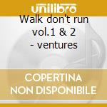 Walk don't run vol.1 & 2 - ventures cd musicale di Ventures The