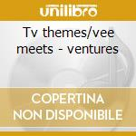 Tv themes/vee meets - ventures cd musicale di Ventures The