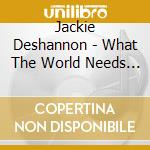 What the world needs now-the definitive cd musicale di Jackie Deshannon