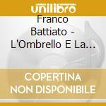 L'OMBRELLO E LA MACCHINA DA CUCIRE cd musicale di BATTIATO FRANCO