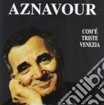 COM'E' TRISTE VENEZIA cd musicale di Charles Aznavour
