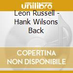 HANK WILSON'S BACK cd musicale di RUSSELL LEON