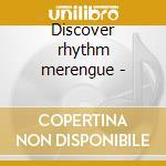 Discover rhythm merengue - cd musicale di C.valoy/rikarena/a.bueno