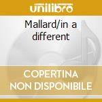 Mallard/in a different cd musicale di Mallard