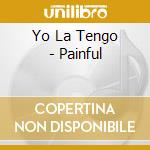 PAINFUL cd musicale di YO LA TENGO