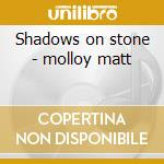 Shadows on stone - molloy matt cd musicale di Molloy Matt