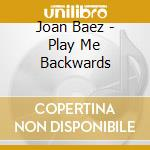 Joan Baez - Play Me Backwards cd musicale di Joan Baez