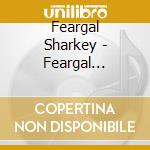 Feargal Sharkey - Feargal Sharkey cd musicale di Sharkey Feargal