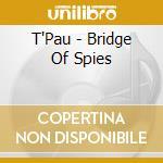 Bridge of spies cd musicale di T'pau