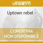Uptown rebel - cd musicale di Coore Cat
