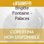Brigitte Fontaine - Palaces cd musicale di Brigitte Fontaine