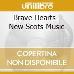 Brave Hearts - New Scots Music cd musicale di ARTISTI VARI