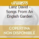 SONGS FROM AN ENGLISH GARDEN cd musicale di LANZ DAVID