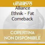 Alliance Ethnik - Fat Comeback cd musicale di ALLIANCE ETHNIK