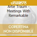 MEETINGS WITH REMARKABLE FRIENDS cd musicale di TRAUM ARTIE