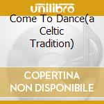 COME TO DANCE(A CELTIC TRADITION) cd musicale di WHELAN JOHN