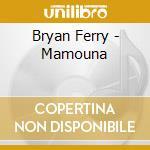 Bryan Ferry - Mamouna cd musicale di Bryan Ferry
