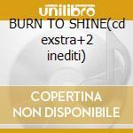 BURN TO SHINE(cd exstra+2 inediti) cd musicale di BEN HARPER