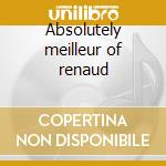 Absolutely meilleur of renaud cd musicale di Renaud