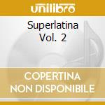 Superlatina Vol. 2 cd musicale di ARTISTI VARI