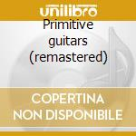 Primitive guitars (remastered) cd musicale di Phil Manzanera