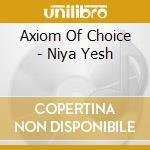 Axiom Of Choice - Niya Yesh cd musicale di Niya Yesh