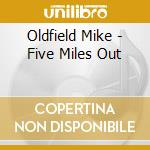 FIVE MILES OUT cd musicale di OLDFIELD MIKE