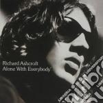 Richard Ashcroft - Alone With Everybody cd musicale di Richard Ashcroft