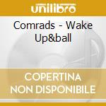 Wake up and ball cd musicale di The Comrads