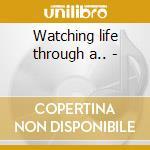 Watching life through a.. - cd musicale di Bill and bonnie hearne