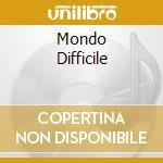 MONDO DIFFICILE cd musicale di CAROTONE TONINO
