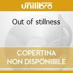 Out of stillness cd musicale di Gopal shankar misra