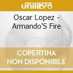 Armando's fire cd musicale di Oscar Lopez